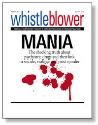 """The shocking truth about psychiatric drugs and their link to suicide, violence and mass murder""-Whistleblower Magazine"