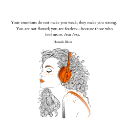 Your emotions do not make you weak; they give you strength. You are not flawed; you are fearless—because those who-5